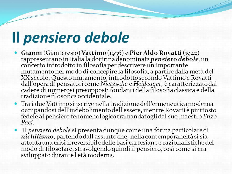 Il pensiero debole Gianni (Gianteresio) Vattimo (1936) e Pier Aldo Rovatti (1942) rappresentano in Italia la dottrina denominata pensiero debole, un c