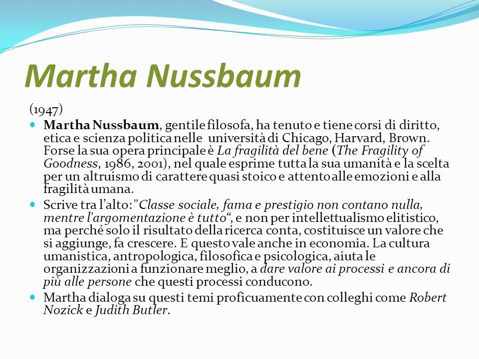 Martha Nussbaum (1947) Martha Nussbaum, gentile filosofa, ha tenuto e tiene corsi di diritto, etica e scienza politica nelle università di Chicago, Ha