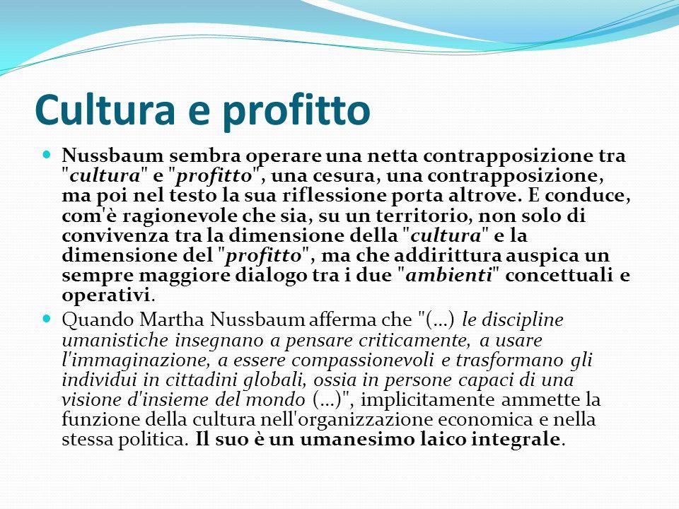 Cultura e profitto Nussbaum sembra operare una netta contrapposizione tra