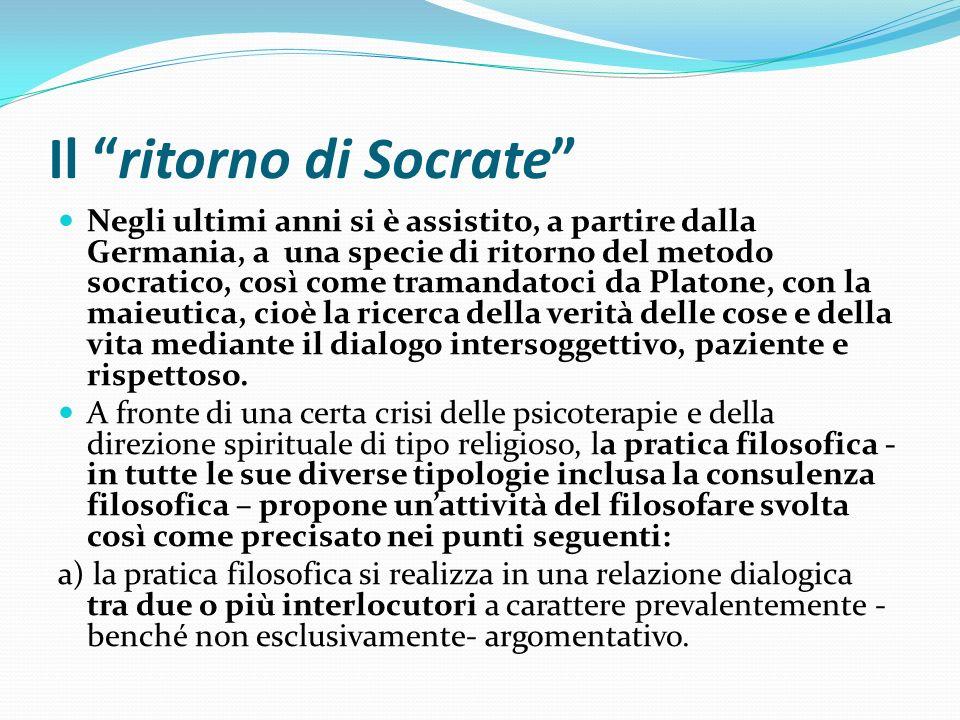 Il ritorno di Socrate Negli ultimi anni si è assistito, a partire dalla Germania, a una specie di ritorno del metodo socratico, così come tramandatoci
