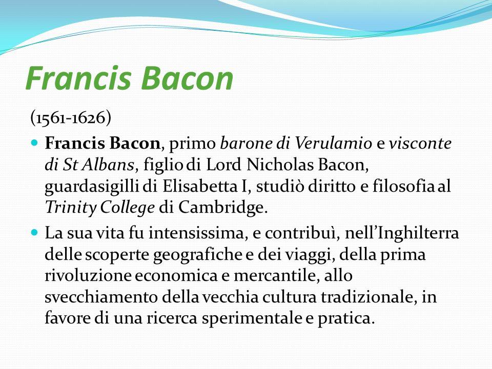 Francis Bacon (1561-1626) Francis Bacon, primo barone di Verulamio e visconte di St Albans, figlio di Lord Nicholas Bacon, guardasigilli di Elisabetta