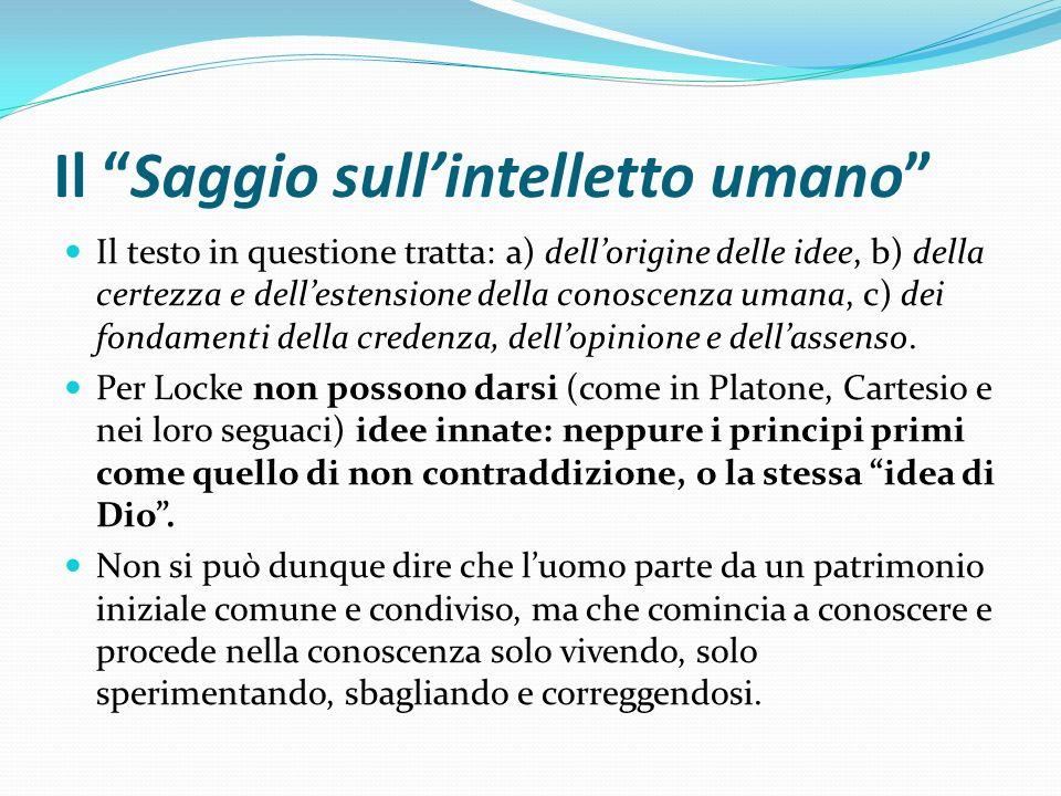 Il Saggio sullintelletto umano Il testo in questione tratta: a) dellorigine delle idee, b) della certezza e dellestensione della conoscenza umana, c)