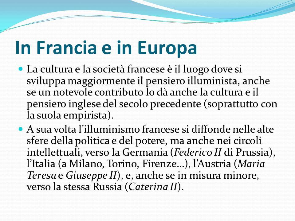 In Francia e in Europa La cultura e la società francese è il luogo dove si sviluppa maggiormente il pensiero illuminista, anche se un notevole contrib