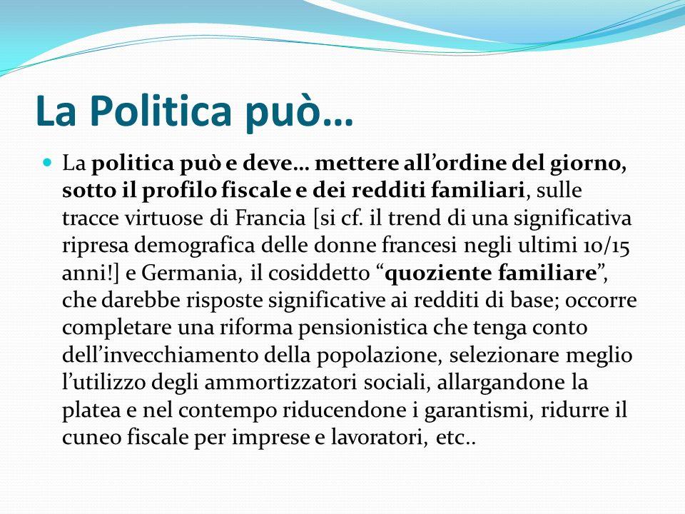La Politica può… La politica può e deve… mettere allordine del giorno, sotto il profilo fiscale e dei redditi familiari, sulle tracce virtuose di Fran