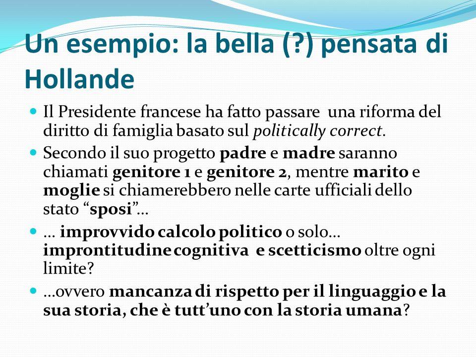 Un esempio: la bella (?) pensata di Hollande Il Presidente francese ha fatto passare una riforma del diritto di famiglia basato sul politically correc