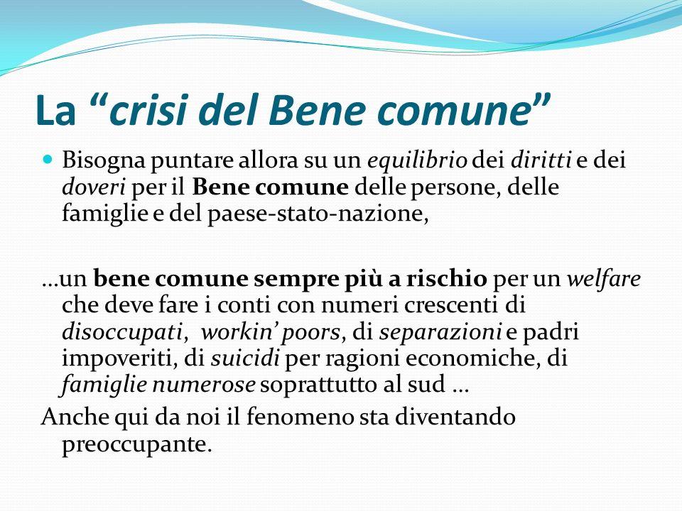 La crisi del Bene comune Bisogna puntare allora su un equilibrio dei diritti e dei doveri per il Bene comune delle persone, delle famiglie e del paese