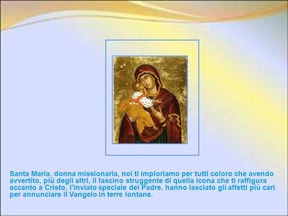 Madre itinerante come te, riempila di tenerezza verso tutti i bisognosi. E fa' che di nient'altro sia preoccupata che di presentare Gesù Cristo, come