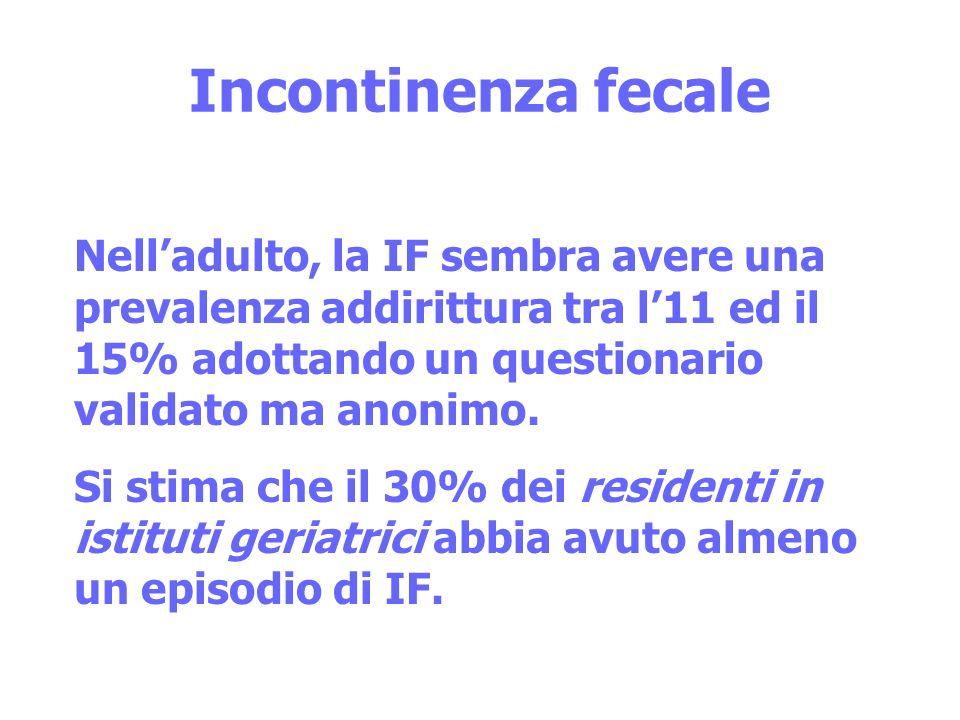 Incontinenza fecale Nelladulto, la IF sembra avere una prevalenza addirittura tra l11 ed il 15% adottando un questionario validato ma anonimo. Si stim