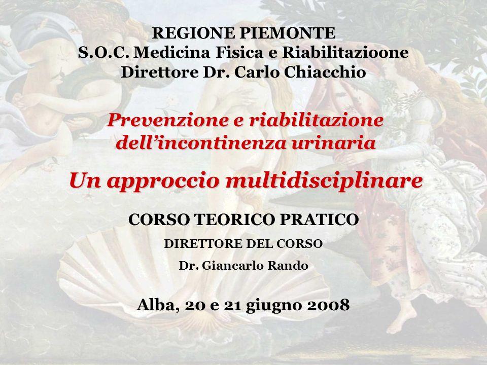 REGIONE PIEMONTE S.O.C. Medicina Fisica e Riabilitazioone Direttore Dr. Carlo Chiacchio Prevenzione e riabilitazione dellincontinenza urinaria Un appr