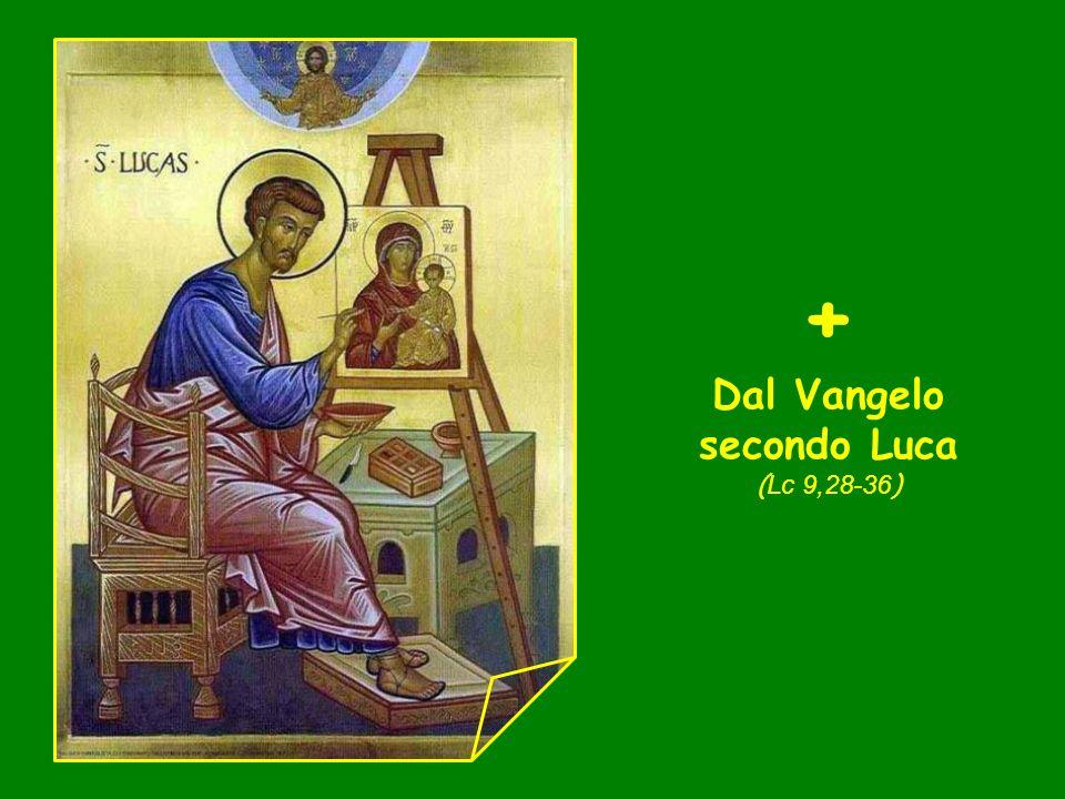 + Dal Vangelo secondo Luca ( Lc 9,28-36 )