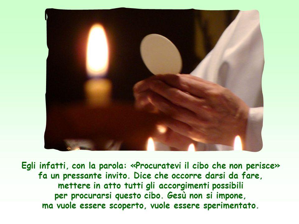 Presentandosi però come il pane di vita, Gesù non si limita ad affermare la necessità di nutrirsi di lui e cioè che occorre credere nelle sue parole p