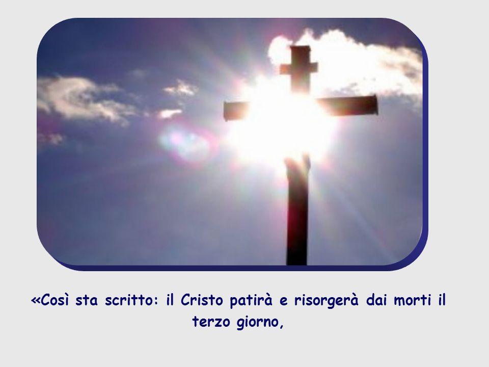 «Così sta scritto: il Cristo patirà e risorgerà dai morti il terzo giorno,