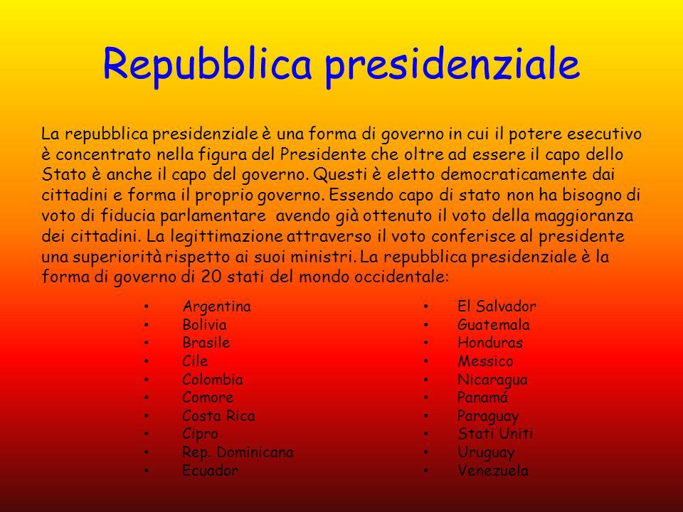 Repubblica presidenziale La repubblica presidenziale è una forma di governo in cui il potere esecutivo è concentrato nella figura del Presidente che oltre ad essere il capo dello Stato è anche il capo del governo.