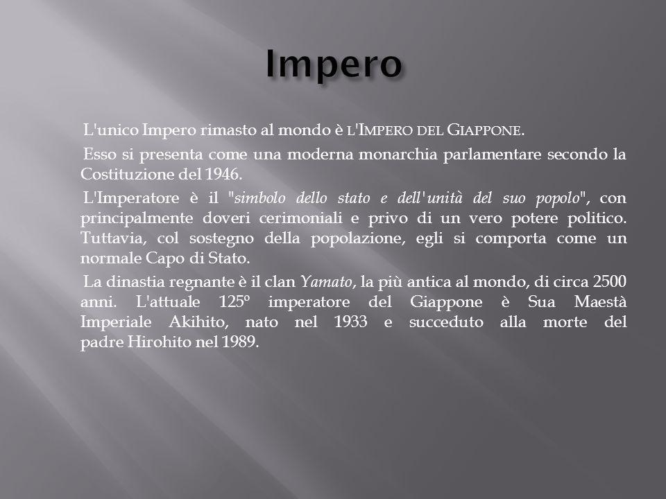 L'unico Impero rimasto al mondo è L 'I MPERO DEL G IAPPONE. Esso si presenta come una moderna monarchia parlamentare secondo la Costituzione del 1946.