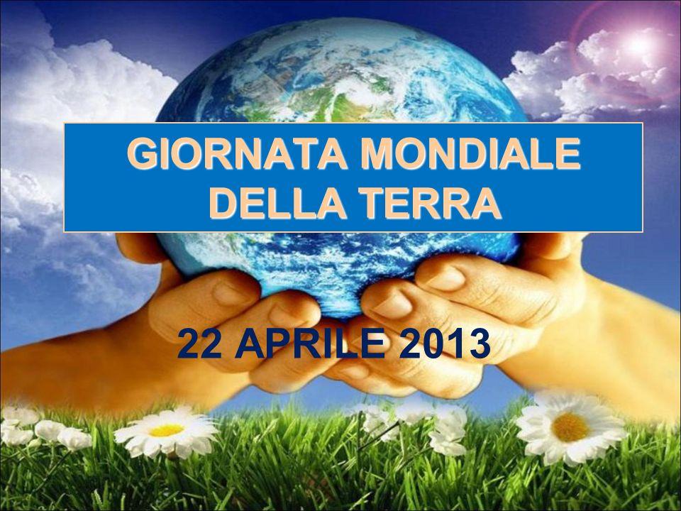 GIORNATA MONDIALE DELLA TERRA 22 APRILE 2013