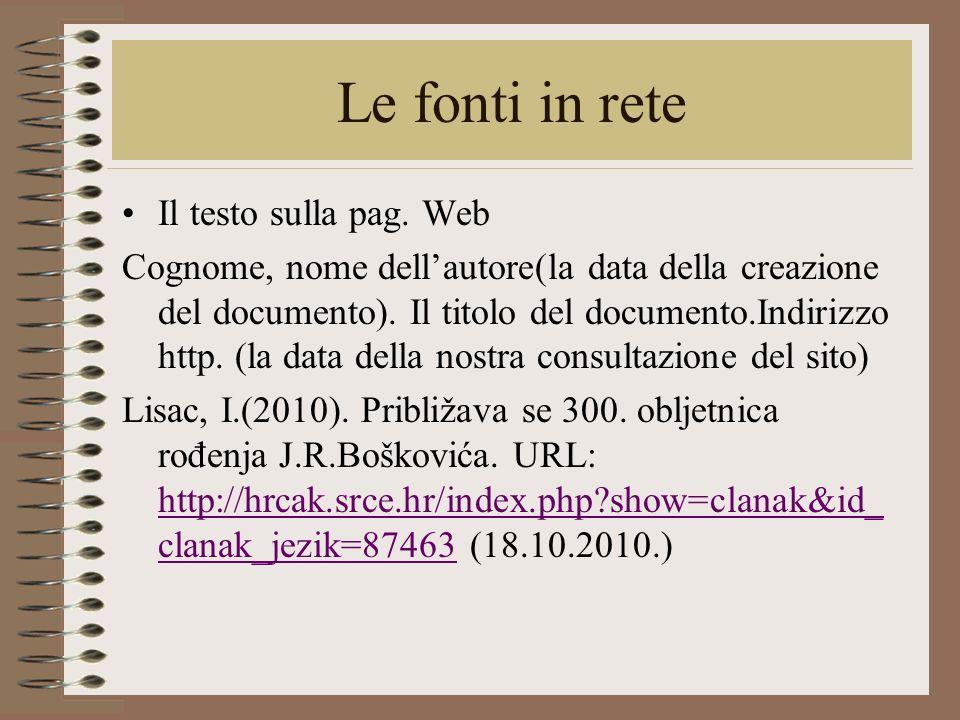 Le fonti in rete Il testo sulla pag. Web Cognome, nome dellautore(la data della creazione del documento). Il titolo del documento.Indirizzo http. (la