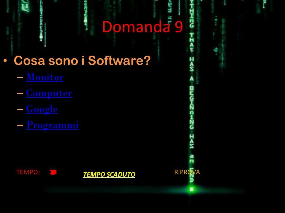 Domanda 9 Cosa sono i Software? – Monitor Monitor – Computer Computer – Google Google – Programmi Programmi TEMPO:201918171615141312111098 7654321 TEM