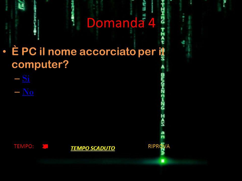 Domanda 4 È PC il nome accorciato per il computer? – Si Si – No No TEMPO:201918171615141312111098 7654321 TEMPO SCADUTO RIPROVA
