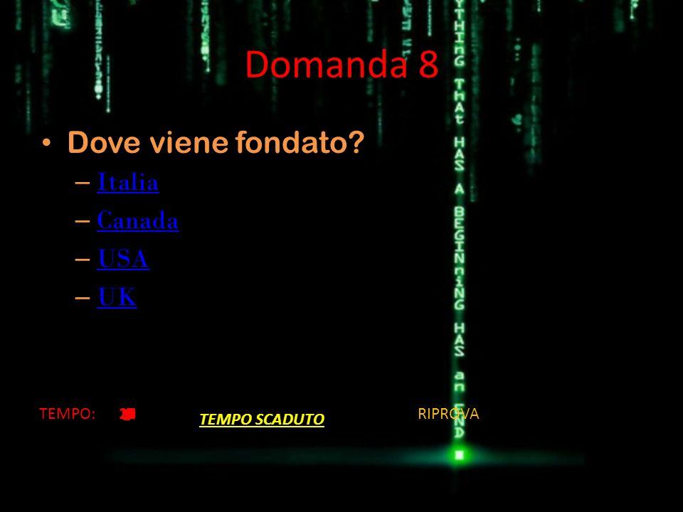 Domanda 8 Dove viene fondato? – Italia Italia – Canada Canada – USA USA – UK UK TEMPO:201918171615141312111098 7654321 TEMPO SCADUTO RIPROVA