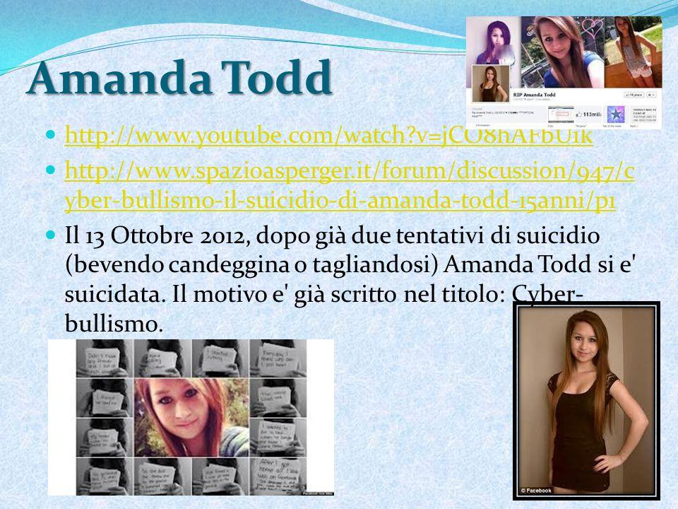 Amanda Todd http://www.youtube.com/watch?v=jCO8hAFbU1k http://www.spazioasperger.it/forum/discussion/947/c yber-bullismo-il-suicidio-di-amanda-todd-15
