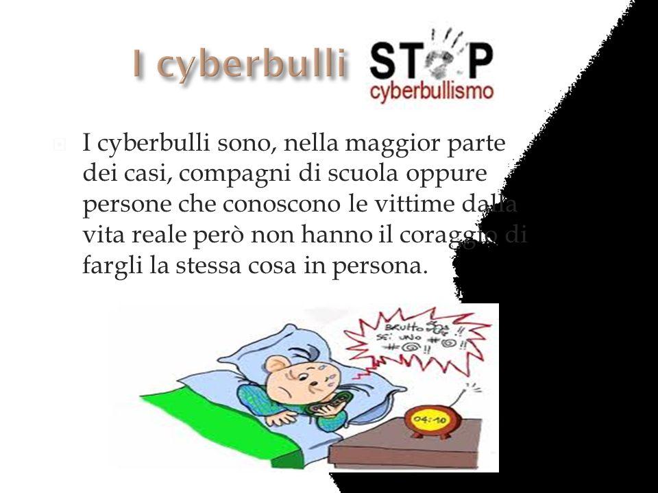 I cyberbulli sono, nella maggior parte dei casi, compagni di scuola oppure persone che conoscono le vittime dalla vita reale però non hanno il coraggi