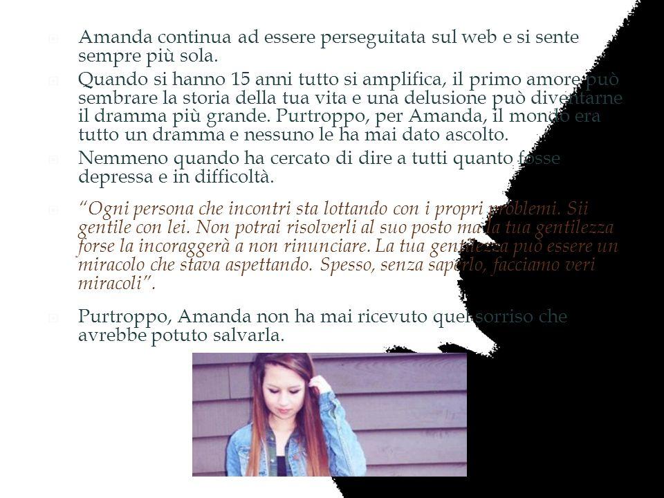 Amanda continua ad essere perseguitata sul web e si sente sempre più sola. Quando si hanno 15 anni tutto si amplifica, il primo amore può sembrare la