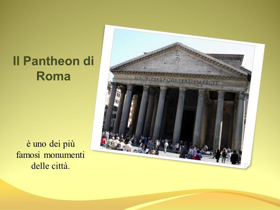Il Pantheon di Roma è uno dei più famosi monumenti delle città.