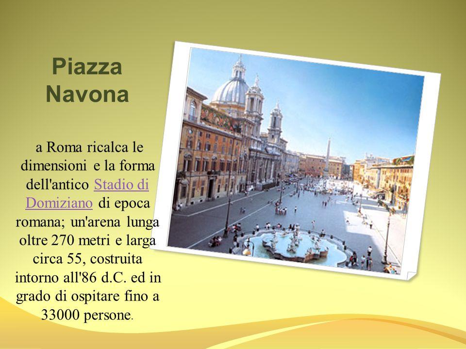 Piazza Navona a Roma ricalca le dimensioni e la forma dell'antico Stadio di Domiziano di epoca romana; un'arena lunga oltre 270 metri e larga circa 55