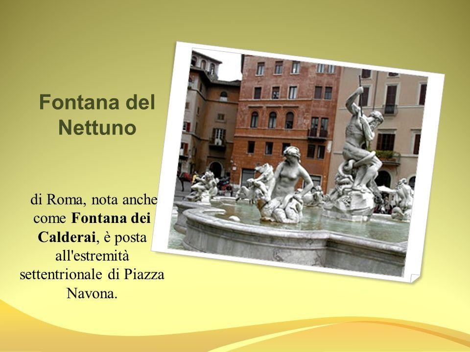 Fontana del Nettuno di Roma, nota anche come Fontana dei Calderai, è posta all'estremità settentrionale di Piazza Navona.