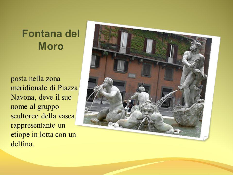 Fontana del Moro posta nella zona meridionale di Piazza Navona, deve il suo nome al gruppo scultoreo della vasca rappresentante un etiope in lotta con