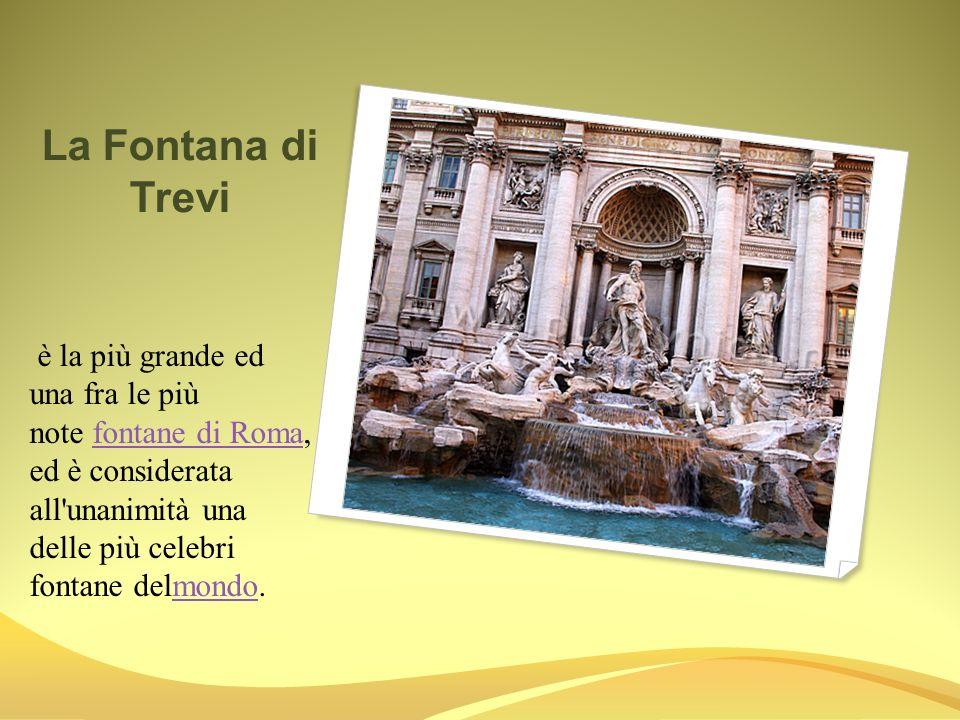 La Fontana di Trevi è la più grande ed una fra le più note fontane di Roma, ed è considerata all'unanimità una delle più celebri fontane delmondo.font