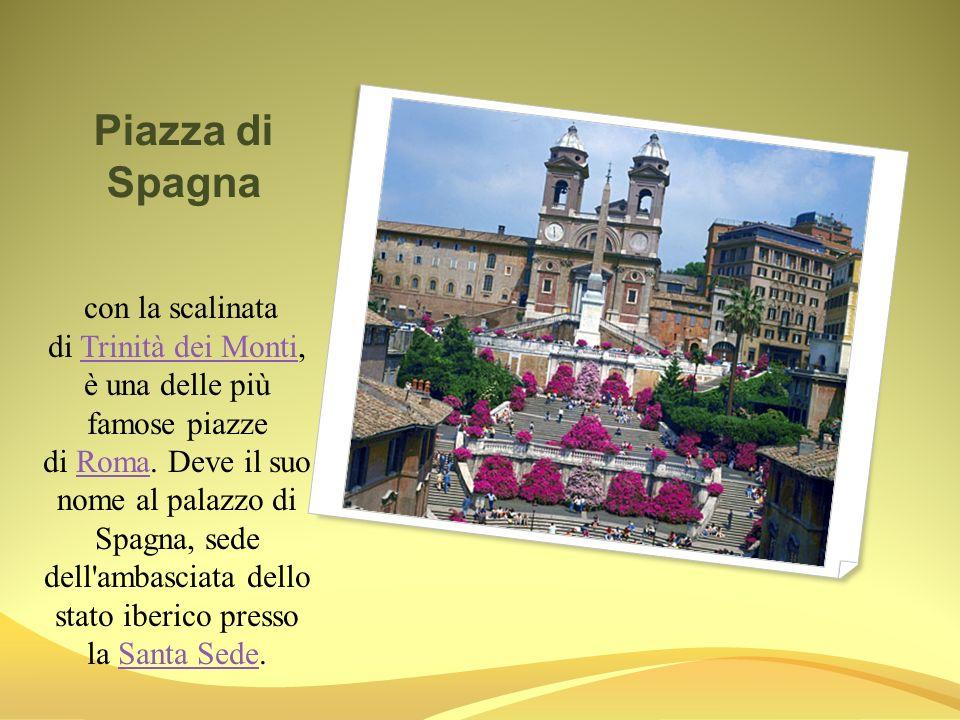 Piazza di Spagna con la scalinata di Trinità dei Monti, è una delle più famose piazze di Roma. Deve il suo nome al palazzo di Spagna, sede dell'ambasc