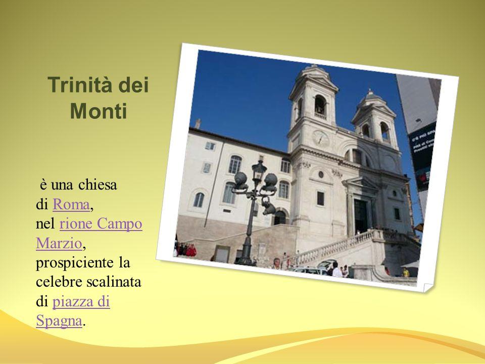 Trinità dei Monti è una chiesa di Roma, nel rione Campo Marzio, prospiciente la celebre scalinata di piazza di Spagna.Romarione Campo Marziopiazza di
