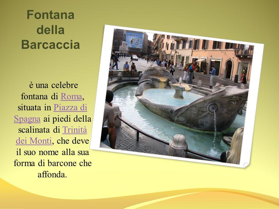 Fontana della Barcaccia è una celebre fontana di Roma, situata in Piazza di Spagna ai piedi della scalinata di Trinità dei Monti, che deve il suo nome