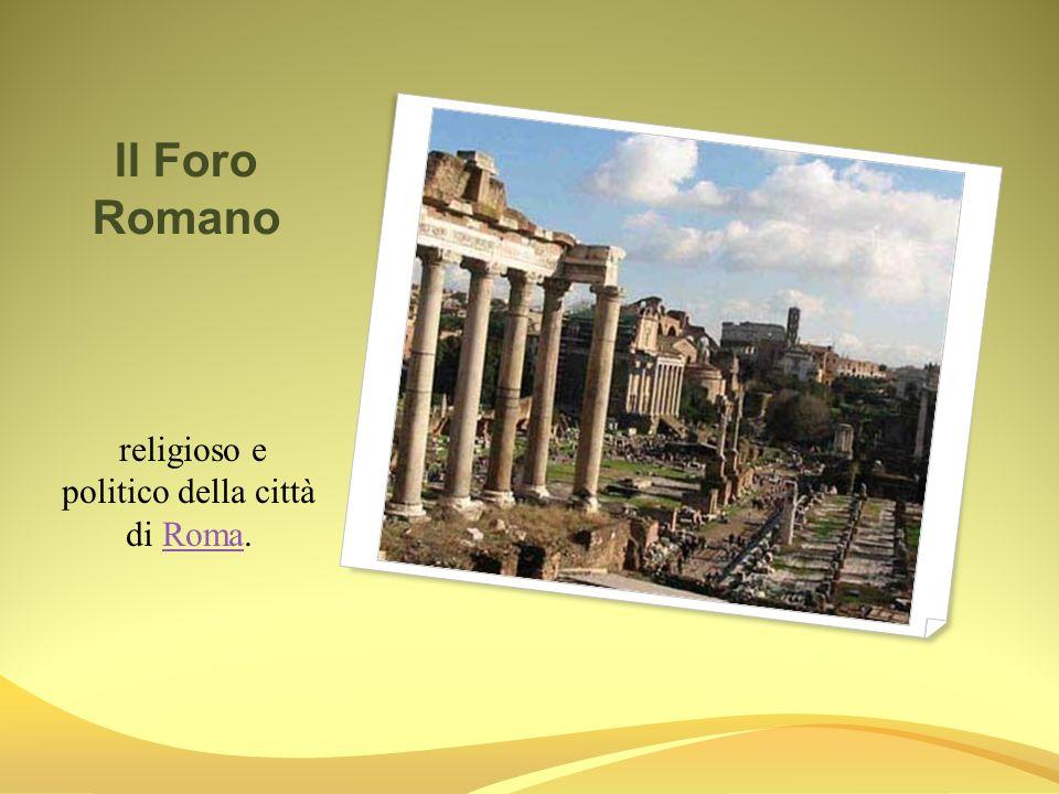Il Foro Romano religioso e politico della città di Roma.Roma