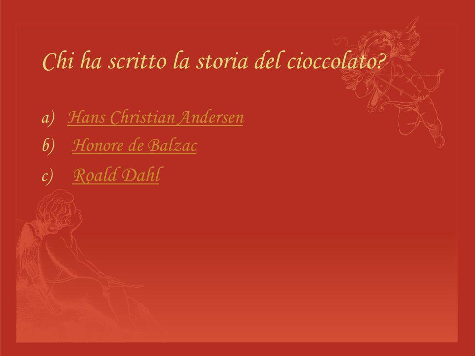 Chi ha scritto la storia del cioccolato? a) Hans Christian Andersen Hans Christian Andersen b) Honore de BalzacHonore de Balzac c) Roald Dahl Roald Da