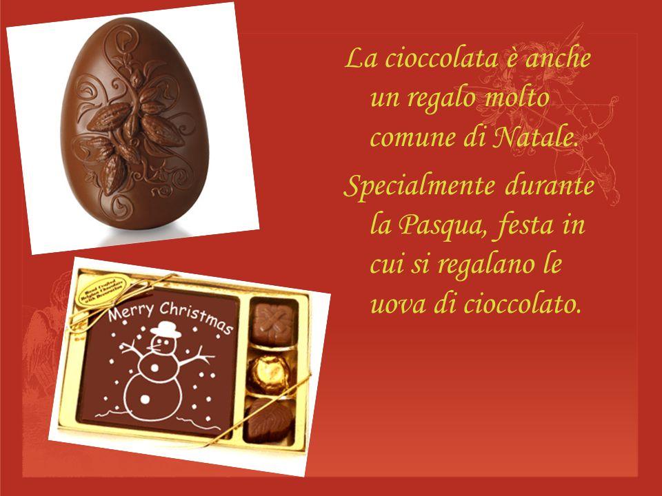 La cioccolata è anche un regalo molto comune di Natale. Specialmente durante la Pasqua, festa in cui si regalano le uova di cioccolato.