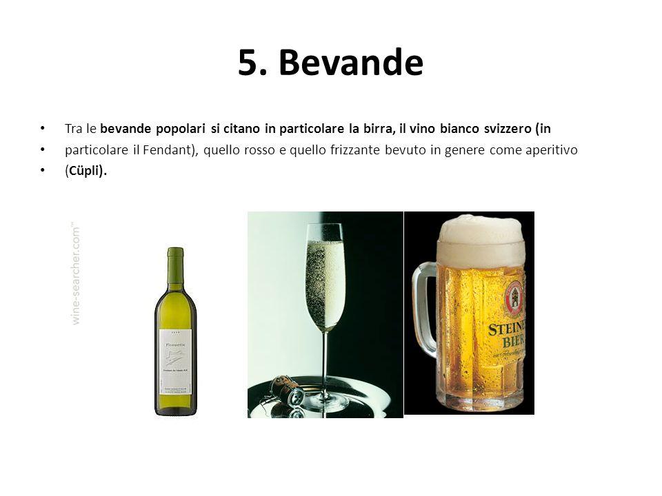 5. Bevande Tra le bevande popolari si citano in particolare la birra, il vino bianco svizzero (in particolare il Fendant), quello rosso e quello frizz