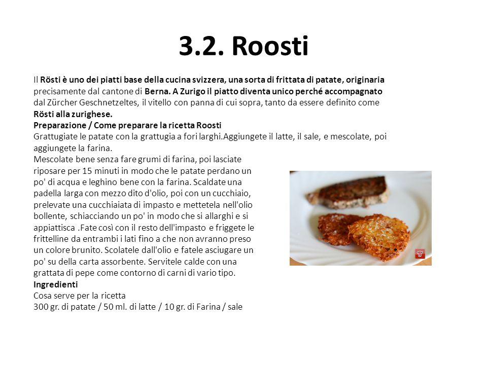 3.2. Roosti Il Rösti è uno dei piatti base della cucina svizzera, una sorta di frittata di patate, originaria precisamente dal cantone di Berna. A Zur