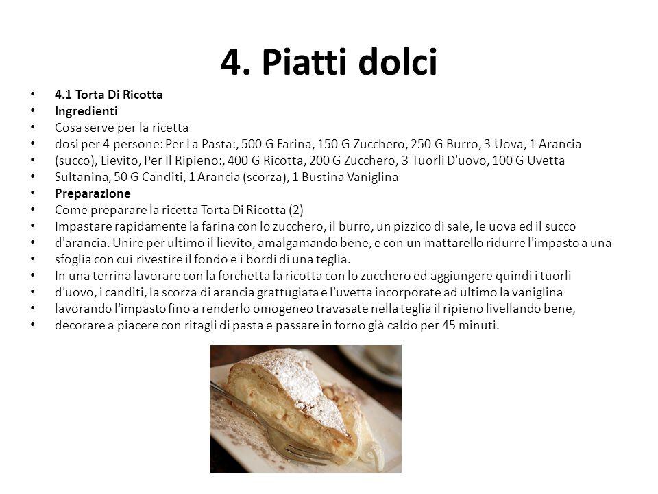 4. Piatti dolci 4.1 Torta Di Ricotta Ingredienti Cosa serve per la ricetta dosi per 4 persone: Per La Pasta:, 500 G Farina, 150 G Zucchero, 250 G Burr