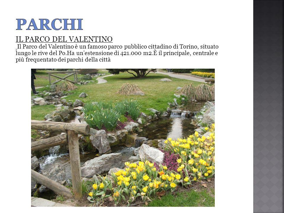IL PARCO DEL VALENTINO Il Parco del Valentino è un famoso parco pubblico cittadino di Torino, situato lungo le rive del Po.Ha un'estensione di 421.000