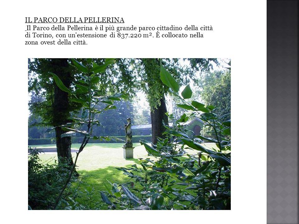 IL PARCO DELLA PELLERINA Il Parco della Pellerina è il più grande parco cittadino della città di Torino, con un'estensione di 837.220 m². È collocato