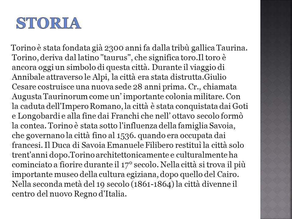 Torino è stata fondata già 2300 anni fa dalla tribù gallica Taurina. Torino, deriva dal latino
