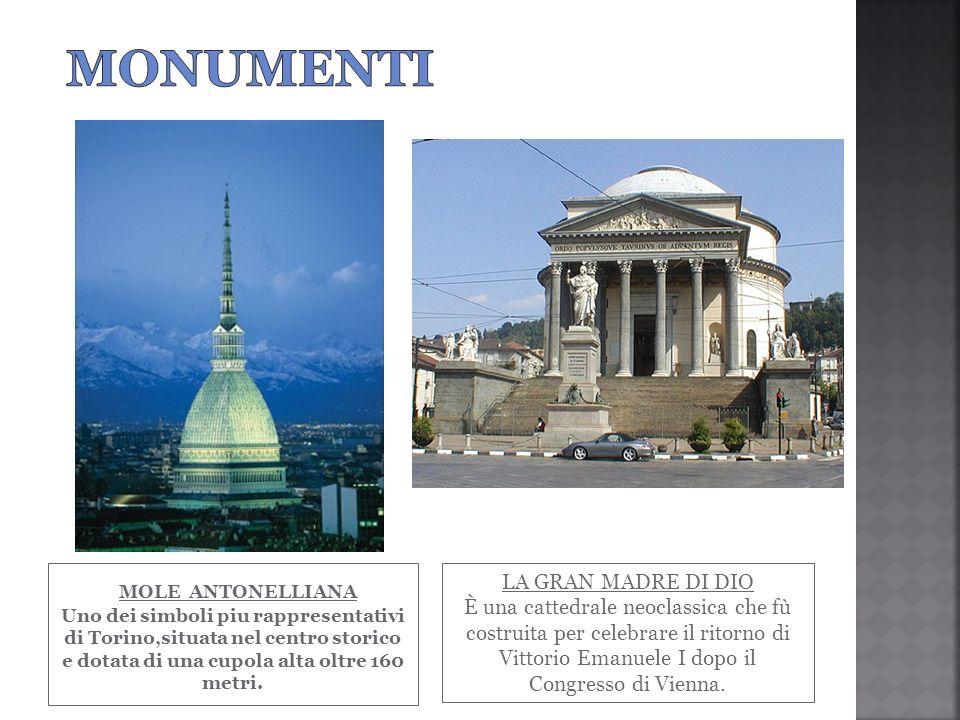 MOLE ANTONELLIANA Uno dei simboli piu rappresentativi di Torino,situata nel centro storico e dotata di una cupola alta oltre 160 metri. LA GRAN MADRE