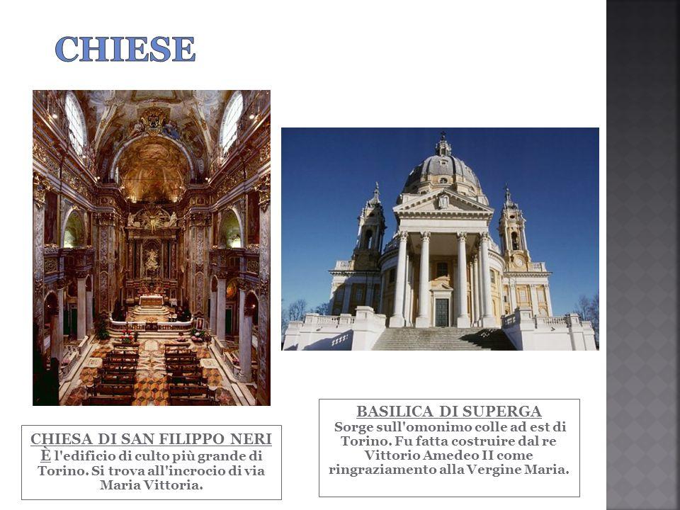 CHIESA DI SAN FILIPPO NERI È l'edificio di culto più grande di Torino. Si trova all'incrocio di via Maria Vittoria. BASILICA DI SUPERGA Sorge sull'omo