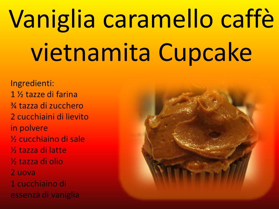 Vaniglia caramello caffè vietnamita Cupcake Ingredienti: 1 ½ tazze di farina ¾ tazza di zucchero 2 cucchiaini di lievito in polvere ½ cucchiaino di sa