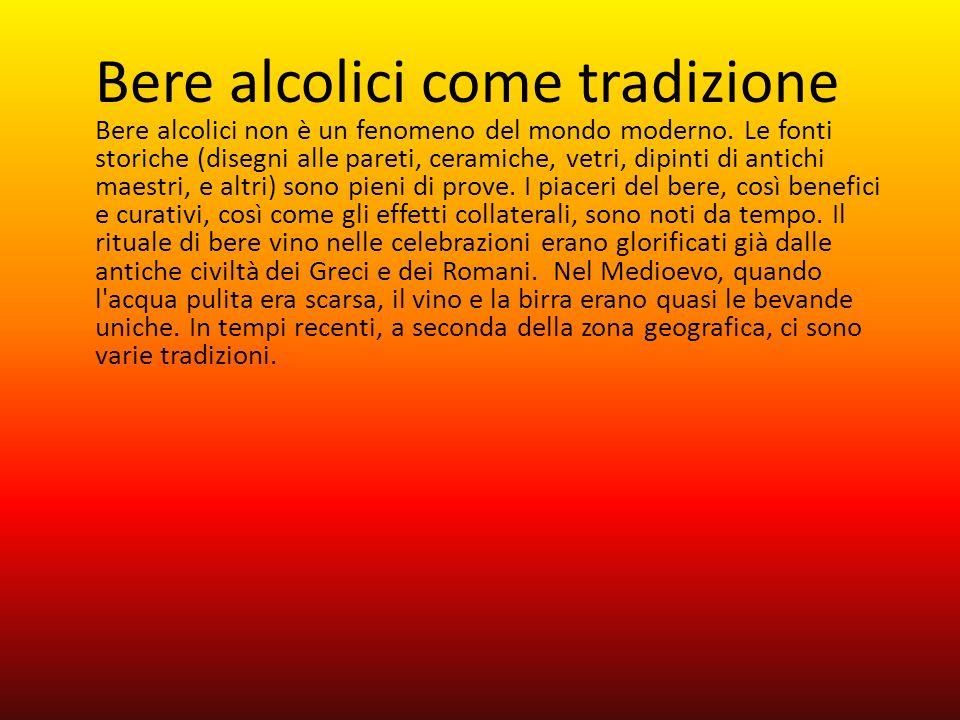 Bere alcolici come tradizione Bere alcolici non è un fenomeno del mondo moderno. Le fonti storiche (disegni alle pareti, ceramiche, vetri, dipinti di