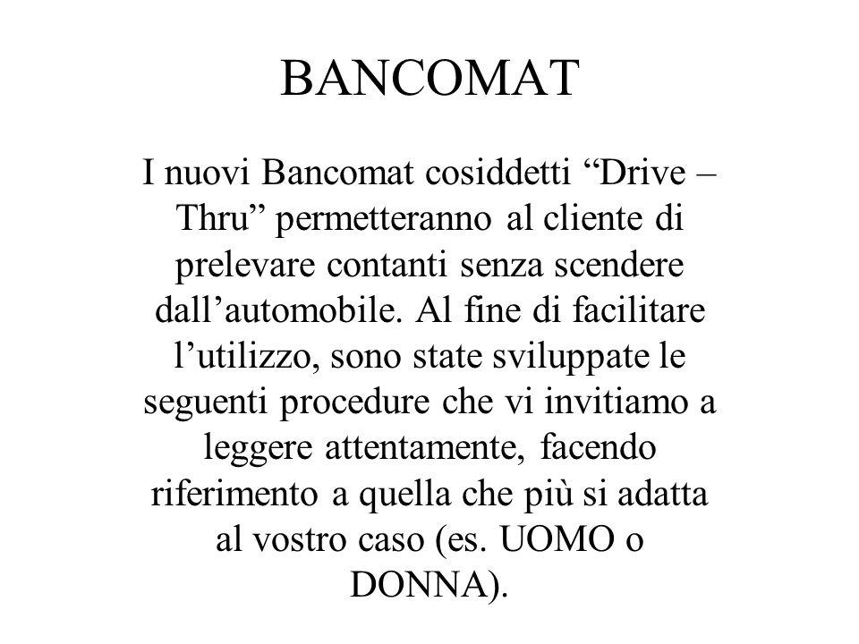 BANCOMAT I nuovi Bancomat cosiddetti Drive – Thru permetteranno al cliente di prelevare contanti senza scendere dallautomobile.