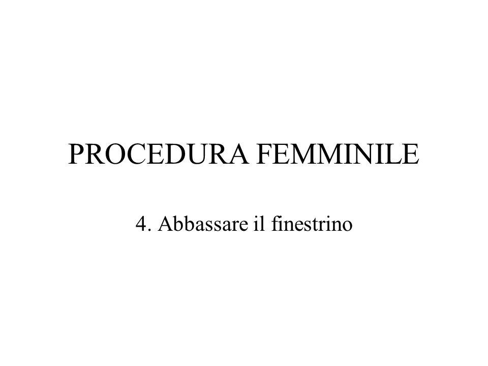 PROCEDURA FEMMINILE 4. Abbassare il finestrino