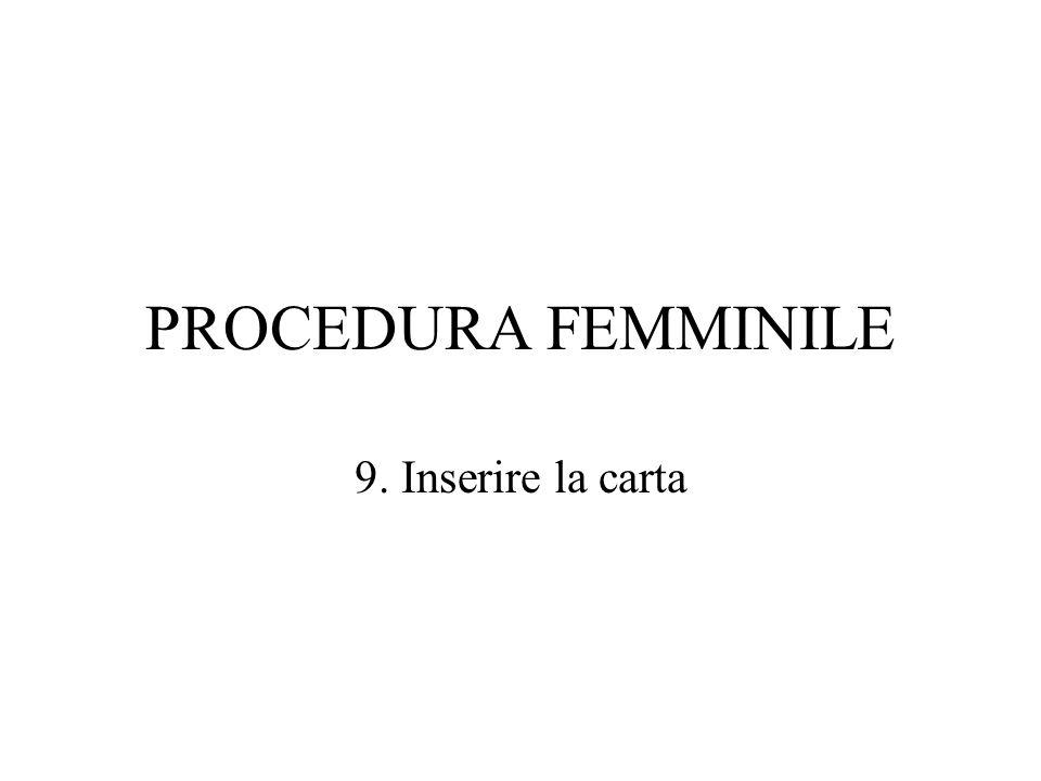 PROCEDURA FEMMINILE 9. Inserire la carta